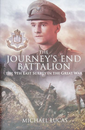 The Journey's End Battalion - The 9th East Surrey in the Great War, by Michael Lucas